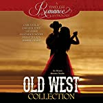 Old West Collection: Six Western Romance Novellas | Carla Kelly,Sarah M. Eden,Liz Adair,Heather B. Moore,Annette Lyon,Marsha Ward