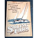 Sailing the Farm: Independence on Thirty Feet - A Survival Guide to Homesteading the Ocean