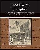 How I Found Livingstone, Henry M. Stanley, 1438500920