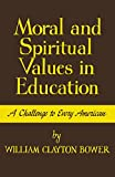 Moral and Spiritual Values in Education: A Challenge to Every American, William Clayton Bower, 0813151376