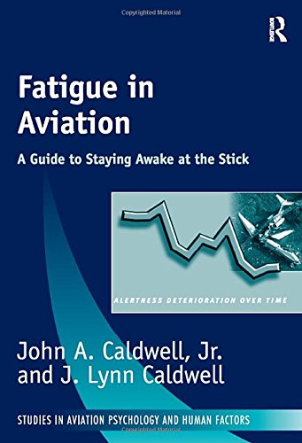Fatigue in Aviation: A Guide to Staying Awake at the Stick (Studies in Aviation Psychology and Human Factors)