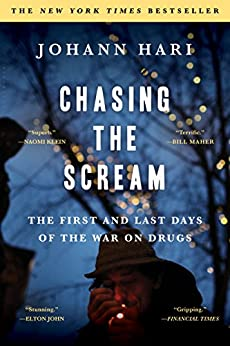 Chasing the Scream: The Opposite of Addiction is Connection by [Hari, Johann]