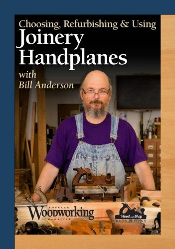 Choosing, Refurbishing & Using Joinery Handplanes with Bill Anderson by Popular Woodworking Books