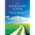 The Soulmate Lover: A Guide to Passionate and Lasting Love, Sex, and Intimacy