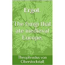 Ergot. The fungi that ate medieval Europe.