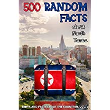 500 Random Facts: about North Korea (Trivia and Facts about the Countries Book 9)