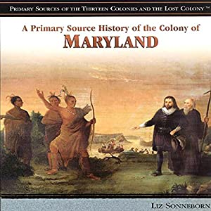 A Primary Source History of the Colony of Maryland Audiobook