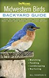 Midwestern Birds: Backyard Guide - Watching - Feeding - Landscaping - Nurturing - Indiana, Ohio, Iowa, Illinois, Michigan, Wisconsin, Minnesota, ... Dakota (Bird Watcher s Digest Backyard Guide)