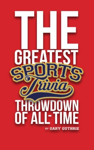 The Greatest Sports Trivia Throwdown of All Time, Vol. 1 (Volume 1)