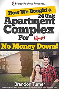 How We Bought a 24-Unit Apartment Building for (Almost) No Money Down: A BiggerPockets QuickTip Book by [Turner, Brandon]