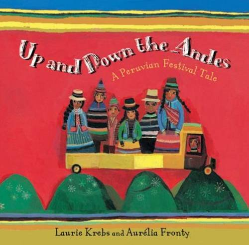 Download Up and Down the Andes: A Peruvian Festival Tale. Written by Laurie Krebs pdf epub