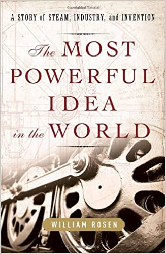 The Most Powerful Idea in the World Industry and Invention A Story of Steam