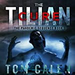 The Tilian Cure: Book Three of The Pandemic Sequence | Tom Calen