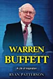 Warren Buffett: A Life of Inspiration (Biographies of Famous People) (Volume 1)