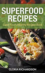Superfood Recipes: Super Foods Healthy Recipes Book The Superfood Recipes book covers the two of the Superfoods diet plan with loads of recipes. Each recipe features at least one superfood and many feature more than one. You can enjoy weeks o...
