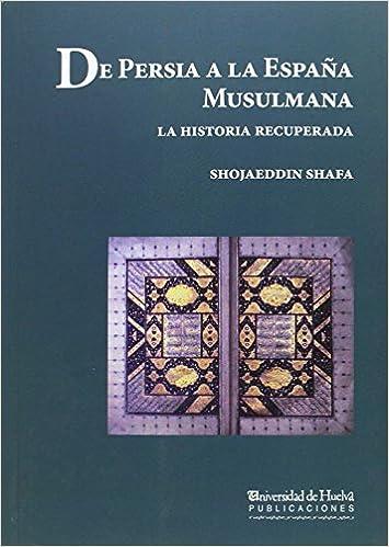De Persia a la España musulmana: La Historia recuperada Arias montano: Amazon.es: Shafa, Shojaeddin: Libros