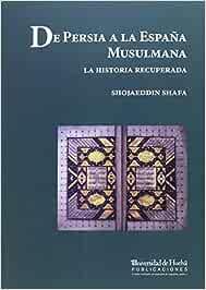 De Persia a la España musulmana: La Historia recuperada Arias ...