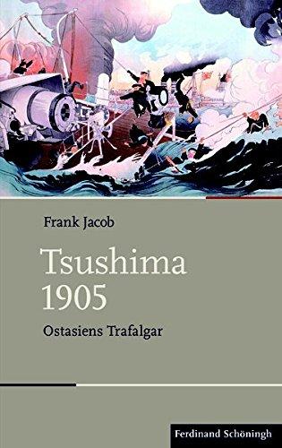 Tsushima 1905: Ostasiens Trafalgar (Schlachten - Stationen der Weltgeschichte) Gebundenes Buch – 10. März 2017 Frank Jacob Verlag Ferdinand Schöningh 3506781405 Geschichte / 20. Jahrhundert