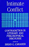 Intimate Conflict : Contradiction in Literary and Philosophical Discourse, , 0791410269