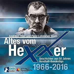 Altes vom Hexxer: Geschichten aus 50 Jahren Handball-Bundesliga Hörbuch