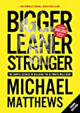 Bigger Leaner Stronger: The Simple Science of Building the Ultimate Male Body (Muscle for Life Book...