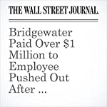 Bridgewater Paid Over $1 Million to Employee Pushed Out After Relationship With Dalio's Protégé | Rob Copeland