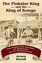 The Pinkster King and the King of Kongo: The Forgotten History of America's Dutch-Owned Slaves