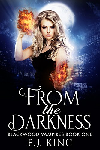 From the Darkness (Blackwood Vampires Book 1) by [King, E.J.]