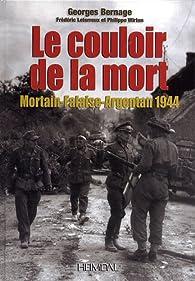 Le couloir de la mort : Falaise-Argentan 1944 par Georges Bernage