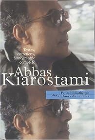 Abbas Kiarostami : Textes, entretiens, filmographie complète par Laurent Roth