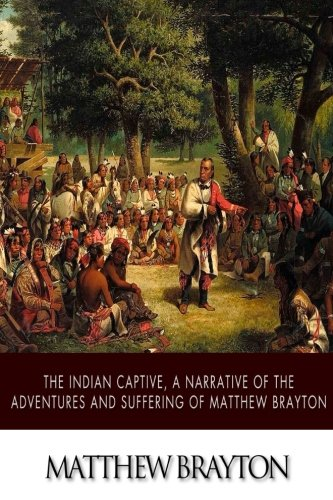 Download The Indian Captive, A Narrative of the Adventures and Sufferings of Matthew Brayton pdf