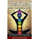 Chakras: Awaken Your Internal Energy – Balance Chakras, Radiate Energy and Healing Through Meditation (Chakras, Spirituality, Serenity)