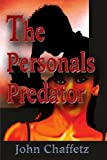 The Personals Predator, John Chaffetz, 0595189466