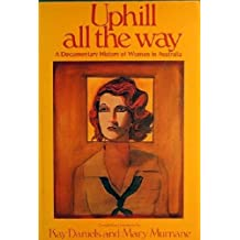 Uphill All the Way: Documentary History of Women in Australia