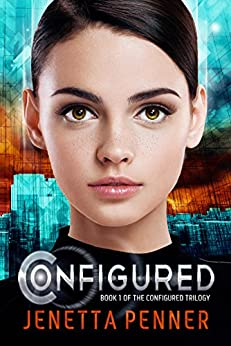 Configured: Book #1 in the Configured Trilogy by [Penner, Jenetta]