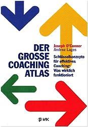 Der große Coaching-Atlas: Schlüsselkonzepte für effektives Coaching: Was wirklich funktioniert