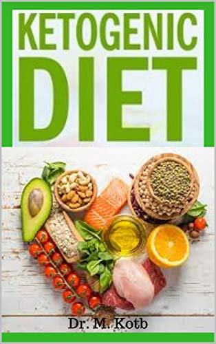 Ketogenic Diet : The Easy Ketogenic Diet for Beginners , Your Ultimate Guide to Shed Weight + Most Delicious Low-Carb , High-Fat Recipes For Busy People on Keto Diet (Healthy Eating Book 8) by [Kotb, Dr]