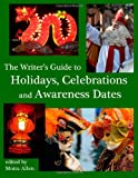 The Writer's Guide to Holidays, Celebrations and Awareness Dates, Moira Allen, 1493793837