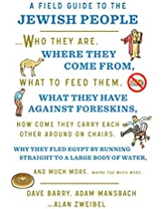 A Field Guide to the Jewish People: Who They Are, Where They Come From, What to Feed Them…and Much More. Maybe Too Much More