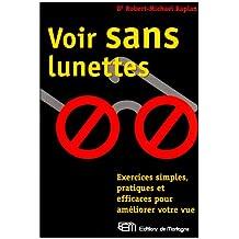 Voir sans lunettes: Exercices simples, pratiques et...