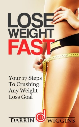 Any Weight Loss (Lose Weight Fast: Your 17 Steps To Crushing Any Weight Loss Goal (How To Lose Weight Your)