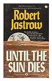Until the Sun Dies, Robert Jastrow, 0446321958