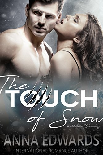 The Touch of Snow (The Glacial Blood Book 1) by [Edwards, Anna]