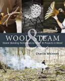 Wood & Steam: Steam-Bending Techniques to Make 16 Projects in Wood (Fox Chapel Publishing) Steam-Bent Masterpieces and Step-by-Step Instructions to Make Coat Hangers, Chairs, Lampshades, and More