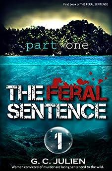The Feral Sentence (Book 1, Part 1) by [Julien, G. C.]