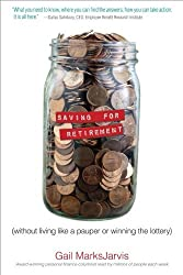 Saving for Retirement without Living Like a Pauper or Winning the Lottery by Gail MarksJarvis (2007-03-09)