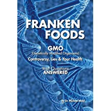 Frankenfoods: Controversy, Lies and Health Risks