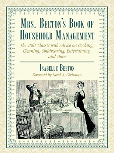 - Mrs. Beeton's Book of Household Management: The 1861 Classic with Advice on Cooking, Cleaning, Childrearing, Entertaining, and More