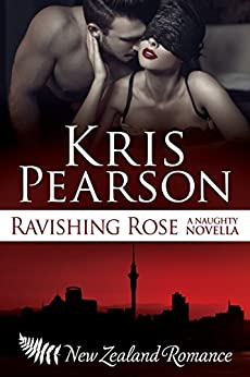 Ravishing Rose - a naughty novella: Erotic strangers-to-lovers costume party adventure (Wicked in Wellington Book 6) by [Pearson, Kris]