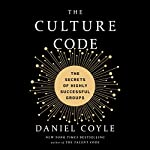 The Culture Code: The Secrets of Highly Successful Groups | Daniel Coyle